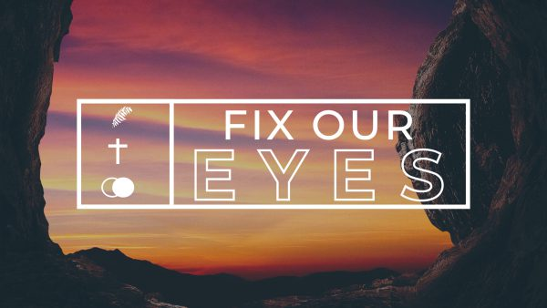 Fix Our Eyes on Jesus Image